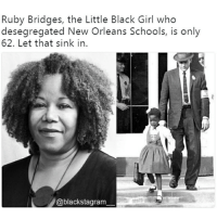 Blackhistory, Memes, and Black: Ruby Bridges, the Little Black Girl who  desegregated New Orleans Schools, is only  62. Let that sink in.  @blackstagram Let that sink in. @_blacktivistt_ blackexcellence blackpride blackandproud blackpower blackhistorymonth blackhistory ancestors becauseofthemwecan africanamerican melanin ebony panafrican blackcommunity problack brownskin