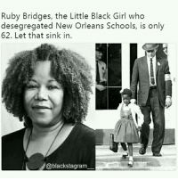 Love, Memes, and Black: Ruby Bridges, the Little Black Girl who  desegregated New Orleans Schools, is only  62. Let that sink in.  @blackstagram Unity, Love, Peace.~AHS