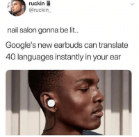 Funny, Lit, and Meme: ruckin  @ruckin_  nail salon gonna be lit..  Google's new earbuds can translate  40 languages instantly in your ear Say what? #funny #meme