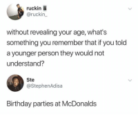 Birthday, McDonalds, and Memes: ruckin  @ruckin_  without revealing your age, what's  something you remember that if you told  a younger person they would not  understand?  Ste  @StephenAdisa  Birthday parties at McDonalds 👇🏽