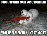Rudolph With Your Nose So Bright Youreeasierto Hunt At Night Emoktv Y Meme On Me Me