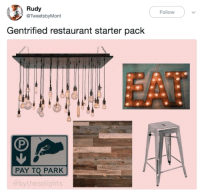 petintv:  working-class-worm: If you have Edison lights you automatically get the guillotine. this place has a burger that's topped with like 3 other kinds of meat and tastes like nothing but liquid smoke : Rudy  Follow  @TweetsbyMont  Gentrified restaurant starter pack  EAT  PAY TO PARK petintv:  working-class-worm: If you have Edison lights you automatically get the guillotine. this place has a burger that's topped with like 3 other kinds of meat and tastes like nothing but liquid smoke