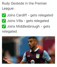 Bad, Memes, and Premier League: Rudy Geste de in the Premier  League:  Y Joins Cardiff gets relegated  V Joins Villa gets relegated  Joins Middlesbrough gets  V relegated Bad teams, bad player, or just bad luck? 😂👏🏽