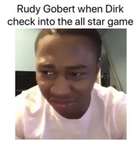 """All Star, Basketball, and Nba: Rudy Gobert when Dirk  check into the all star game """"That should be me""""😂 (Via JasonLeeSwisher-Twitter)"""