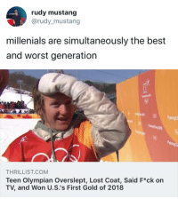 Target, Tumblr, and Twitter: rudy mustang  @rudy_mustang  millenials are simultaneously the best  and worst generation   THRILLIST.COM  Teen Olympian Overslept, Lost Coat, Said F*ck on  TV, and Won U.S.'s First Gold of 2018 tastefullyoffensive:  (via rudy_mustang)