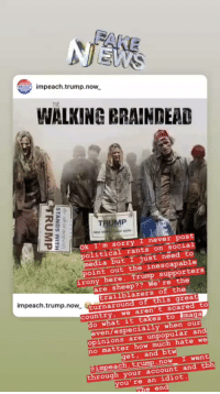 Instagram, Love, and Social Media: RUeach.trump.now  THE  WALKING ERAINDEAD  TRUMP  3  Ok I'm sorry I never post  olitical rants on social  media but I just need to  point out the inescapable  irony here. Trump supporters  are Sheep?? We' re the  Erailblazers of the  impeach.trump.now urnaroune en  is great  country, we aren't scared to  o what it takes to #maga  even/especially when our  opinions are unpopular an  no matter how much hate W  get, and btw  impeach. trump. now I went  through your account an  you're an idiot.  The en