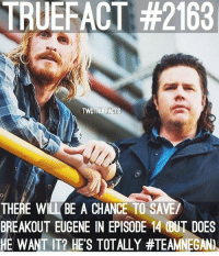 Eugene's TeamNegan! TWD TheWalkingDead WalkingDead: RUEFACT #2163  TWDTRUEFACTS  THERE WILL BE A CHANCE TO SAVE/  BREAKOUT EUGENE IN EPISODE 14 (BUT DOES  HE WANT IT2 HES TOTALLY Eugene's TeamNegan! TWD TheWalkingDead WalkingDead