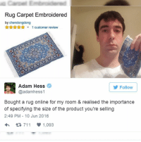 9gag, Memes, and Cool: Rug Carpet Embroidered  by chendongdong  AAA1 customer review  Adam Hess  @adamhess1  Follow  Bought a rug online for my room & realised the importance  of specifying the size of the product you're selling  2:49 PM 10 Jun 2016  711 1,093 That's why we have trust issues. - Follow @takemymoney for more cool products and product fails. expectationvsreality onlineshoppinggonewrong 9gag
