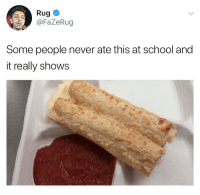 Memes, School, and Never: Rug  @FaZeRug  Some people never ate this at school and  it really shows Big fax rug