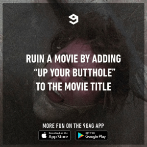 "9gag, Dank, and Google: RUIN A MOVIE BY ADDING  ""UP YOUR BUTTHOLE""  TO THE MOVIE TITLE  MORE FUN ON THE 9GAG APP  Download on the  GET IT ON  App Store  Google Play Ant-man up your butthole"