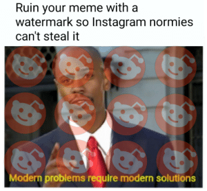 Dank, Instagram, and Meme: Ruin your meme with a  watermark so Instagram normies  can't steal it  Modern problems require modern solutions The highest sacrifice by YodelMaster9000 MORE MEMES