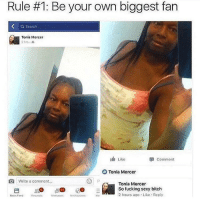 😂😭😂😭😂: Rule #1: Be your own biggest fan  Search  Tonia Mercor  I Like  Comment  Tonia Mercer  Write a ccmment...  Tonia Mercer  pa 15 a2 So fucking sexy bitch  2 hours ago. Like Reply  News Feed  Ma 😂😭😂😭😂