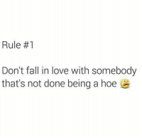 Fuck Fake Bitches: Rule #1  Don't fall in love with somebody  that's not done being a hoe Fuck Fake Bitches
