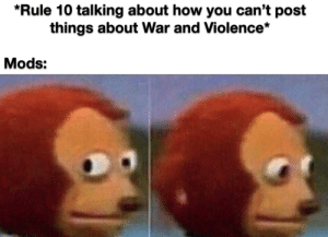 Idk man pretty fishy...: *Rule 10 talking about how you can't post  things about War and Violence*  Mods: Idk man pretty fishy...