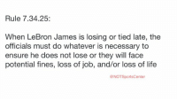 A look inside the NBA rule book shows the refs had to stop the game for the Cavs when they had no timeouts:: Rule 7.34.25  When LeBron James is losing or tied late, the  officials must do whatever is necessary to  ensure he does not lose or they will face  potential fines, loss of job, and/or loss of life  @NOT SportsCenter A look inside the NBA rule book shows the refs had to stop the game for the Cavs when they had no timeouts: