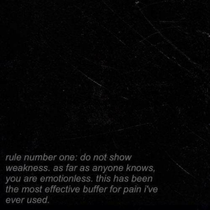 As Far As: rule number one: do not show  weakness. as far as anyone knows,  you are emotionless. this has been  the most effective buffer for pain i've  ever used.