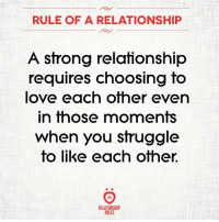 Love, Struggle, and Strong: RULE OF A RELATIONSHIP  A strong relationship  requires choosing to  love each other even  in those moments  when you struggle  fo like each ofher.  RELATIONSHI  RULES