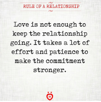 Love, Patience, and Make: RULE OF A RELATIONSHIP  Love is not enough to  keep the relationship  going. It takes a lot of  effort and patience to  make the commitment  stronger.  AR