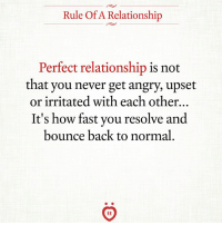 Angry, Never, and Back: Rule Of A Relationship  Perfect relationship is not  that you never get angry, upset  or irritated with each other...  It's how fast you resolve and  bounce back to normal.  AR Agree?
