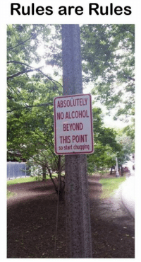 If you say so.: Rules are Rules  ABSOLUTELY  NO ALCOHOL  BEYOND  THIS POINT  So start chugging If you say so.