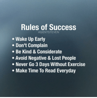 Memes, Exercise, and Success: Rules of Success  AGENT STEVEN  Wake Up Early  Don't Complain  Be Kind & Considerate  Avoid Negative & Lost People  Never Go 3 Days Without Exercise  Make Time To Read Everyday Follow @agentsteven if you're serious about success in life! @agentsteven @agentsteven