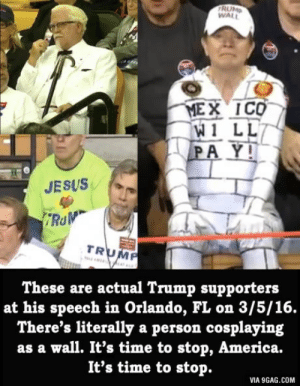 9gag, America, and Jesus: RUM  WALL  W1 LL  PAY  JESUS  TRUMP  These are actual Trump supporters  at his speech in Orlando, FL on 3/5/16.  There's literally a person cosplaying  as a wall. It's time to stop, America.  It's time to stop.  VIA 9GAG.COM Seriously? Colonel Sanders?