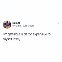 Meme, Memes, and Best: Rumbi  @RumbiTauroMusic  I'm getting a lil bit too expensive for  myself lately Story of my liffeeeee (tag a friend) - link in bio vote for me for best meme account!!!