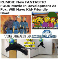 Lmao please just stop! @20thcenturyfox 🤧 nerd geek ironman captainamerica spiderman thor hulk mcu disney guardiansofthegalaxy marvel starwars anime batman superman justiceleague comics pokemon naruto dragonballz fantasticfour simpsons fox: RUMOR: New FANTASTIC  FOUR Movie in Development At  Fox; Will Have Kid-Friendly  Slant  STOP! STOP! IT'S ALREADY DEAD!  THE FLOOR IS  THE  WHOLE  WORLD  everything but dc Lmao please just stop! @20thcenturyfox 🤧 nerd geek ironman captainamerica spiderman thor hulk mcu disney guardiansofthegalaxy marvel starwars anime batman superman justiceleague comics pokemon naruto dragonballz fantasticfour simpsons fox