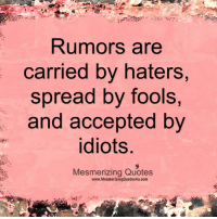 Wonderful Quotes: Rumors are  carried by haters  spread by fools,  and accepted by  idiots  Mesmerizing Quotes  www.MesmerizingQuotes4u.com Wonderful Quotes