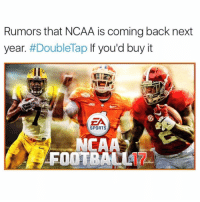 Memes, Ncaa, and 🤖: Rumors that NCAA is coming back next  year. #DoubleTap  If you'd buy it  LSU  EA  SPORTS  NCAA  FOOTBALL ••• DoubleTap If You'd Play🔥@modifications Comment your favorite team letter by letter🏈