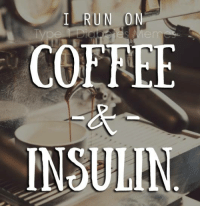 True fact!  Idea by Kayla, Made by Meredith  Get this NEW design on a shirt or mug, exclusively in the Type 1 Diabetes Memes Online Store!   https://shop.spreadshirt.ca/type1diabetesmemes/i+run+on+coffee+&+insulin.?q=T292255: RUN  0  COE LEE  INSULIN True fact!  Idea by Kayla, Made by Meredith  Get this NEW design on a shirt or mug, exclusively in the Type 1 Diabetes Memes Online Store!   https://shop.spreadshirt.ca/type1diabetesmemes/i+run+on+coffee+&+insulin.?q=T292255