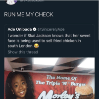 Skai Jackson is honestly a gift: RUN ME MY CHECK  Ade Onibada @SincerelyAde  I wonder if Skai Jackson knows that her sweet  face is being used to sell fried chicken in  south London  Show this thread  The Home Of  The Triple M' Burger Skai Jackson is honestly a gift