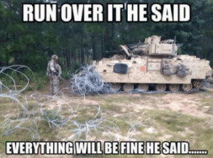 Tanks are invincible of any obstacles your argument is invalid: RUN OVER ITHE SAID  EVERYTHINGWILLBEFINE HE SAID Tanks are invincible of any obstacles your argument is invalid