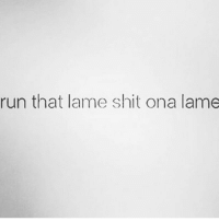 Miss me with that shit😒: run that lame shit on a lame Miss me with that shit😒