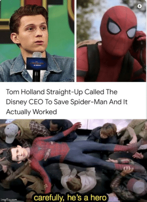 Good ol' Tom: RUNEE  Tom Holland Straight-Up Called The  Disney CEO To Save Spider-Man And It  Actually Worked  carefully, he's a hero)  imgflip.com Good ol' Tom