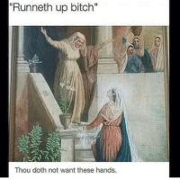 """Bitch, Thou, and Doth: """"Runneth up bitch""""  Thou doth not want these hands."""