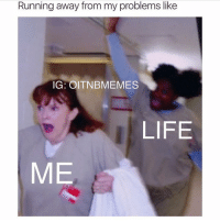 JUDY KING: Running away from my problems like  IG: OITNBMEMES  LIFE  ME JUDY KING