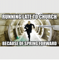RUNNING LATETOCHURCH  (a baptist imemmes  BECAUSE OFSPRING FORWARD DoctorWho DaylightSavings SpringForward TimeTravel Have a HappySunday! -@gmx0 BaptistMemes