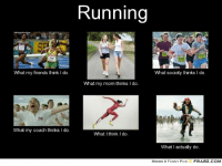 Friends, Funny, and Memes: Running  What my friends think I do.  What society thinks I do.  What my mom thinks I do.  What my coach thinks I do.  What I think I do.  What I actually do.  MEMES & FUNNY PICS  FRABZ COM running funnies | Running Memes. Too much fun « therunningn00b