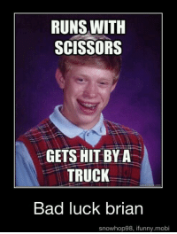RUNS WITH  SCISSORS  GETS HIT BY A  TRUCK  Bad luck brian  snowhop98, ifunny.mobi I'm back ~Bad Luck Brian