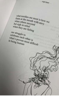 Struggle, Being Human, and How: rupi kaur  at terrifies me most is how we  wh  foam at the mouth with envy  when others succeed  but sigh in relief  when they are failing  our struggle to  celebrate each other is  what's proven most difficult  in being human