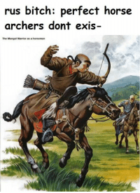 rus bitch: perfect horse  archers dont exis-  The Mongol Warmoranahonseman