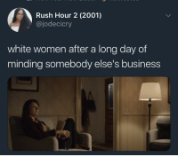 <p>You did good today, Margret. You did good. (via /r/BlackPeopleTwitter)</p>: Rush Hour 2 (2001)  @jodecicry  white women after a long day of  minding somebody else's business <p>You did good today, Margret. You did good. (via /r/BlackPeopleTwitter)</p>