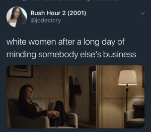Rush Hour, Business, and Good: Rush Hour 2 (2001)  @jodecicry  white women after a long day of  minding somebody else's business You did good today, Margret. You did good.