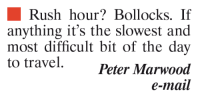 Memes, Rush Hour, and Mail: Rush hour? Bollocks. If  anything it's the slowest and  most difficult bit of the day  to travel  Peter Marwood  e-mail