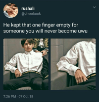 Wife, Bts, and Never: rushali  @cheerkook  He kept that one finger empty for  someone you will never become uwu  7:26 PM 07 Oct 18 #BTS 🐾 his wife will be the most luckiest person