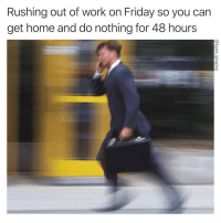 "<p><a href=""http://memehumor.net/post/167656463370/tgif"" class=""tumblr_blog"">memehumor</a>:</p>  <blockquote><p>TGIF</p></blockquote>: Rushing out of work on Friday so you carn  get home and do nothing for 48 hours <p><a href=""http://memehumor.net/post/167656463370/tgif"" class=""tumblr_blog"">memehumor</a>:</p>  <blockquote><p>TGIF</p></blockquote>"