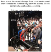 Basketball, Nba, and Respect: Russ scans the crowd of eager front court seaters and  then chooses the little kid way up in the stands, who is  completely quiet and unassuming.  This auy never ceases to amaze  PALDING  ฟู  al Respect 💯 (Via ‪PrimeNerlens‬-Twitter)