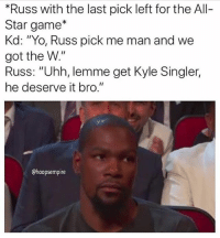 """All Star, Lmao, and Memes: *Russ with the last pick left for the All-  Star game*  Kd: """"Yo, Russ pick me man and we  got the W.""""  Russ: """"Uhh, lemme get Kyle Singler,  he deserve it bro.""""  @hoopsempire Lmao he said Kyle Singler 💀😂😂🔥 - Follow @_nbamemes._"""