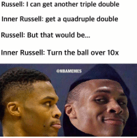 Russell Westbrook's quest for the quadruple double! #Thunder Nation: Russell: I can get another triple double  Inner Russell: get a quadruple double  Russell: But that would be...  Inner Russell: Turn the ball over 10x  @NBAMEMES Russell Westbrook's quest for the quadruple double! #Thunder Nation